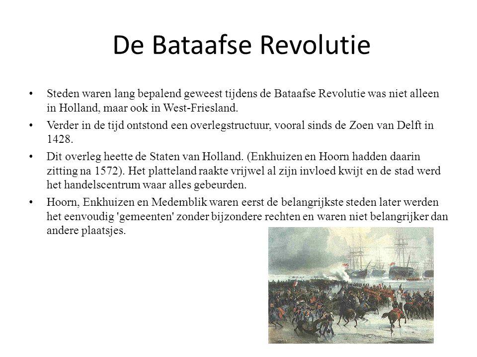 De Bataafse Revolutie • Steden waren lang bepalend geweest tijdens de Bataafse Revolutie was niet alleen in Holland, maar ook in West-Friesland. • Ver