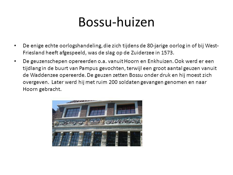 Bossu-huizen • De enige echte oorlogshandeling, die zich tijdens de 80-jarige oorlog in of bij West- Friesland heeft afgespeeld, was de slag op de Zui