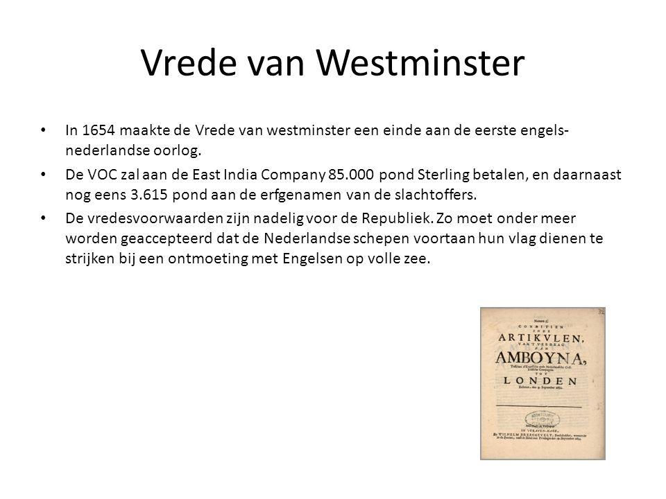 Vrede van Westminster • In 1654 maakte de Vrede van westminster een einde aan de eerste engels- nederlandse oorlog. • De VOC zal aan de East India Com