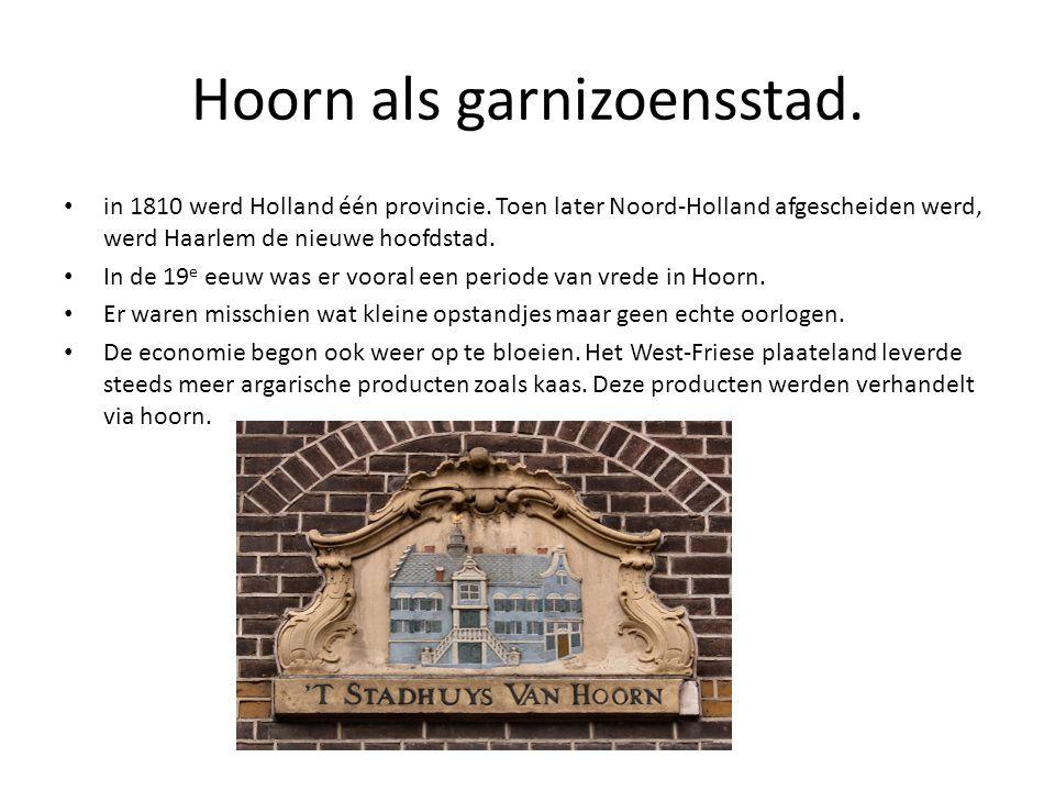 Hoorn als garnizoensstad. • in 1810 werd Holland één provincie. Toen later Noord-Holland afgescheiden werd, werd Haarlem de nieuwe hoofdstad. • In de