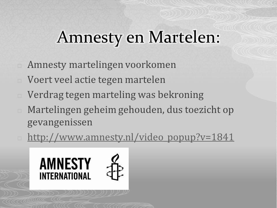  Amnesty martelingen voorkomen  Voert veel actie tegen martelen  Verdrag tegen marteling was bekroning  Martelingen geheim gehouden, dus toezicht op gevangenissen  http://www.amnesty.nl/video_popup?v=1841 http://www.amnesty.nl/video_popup?v=1841