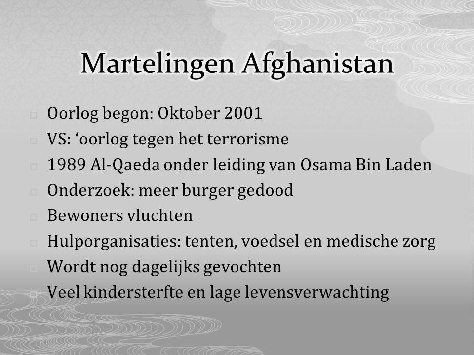  Oorlog begon: Oktober 2001  VS: 'oorlog tegen het terrorisme  1989 Al-Qaeda onder leiding van Osama Bin Laden  Onderzoek: meer burger gedood  Bewoners vluchten  Hulporganisaties: tenten, voedsel en medische zorg  Wordt nog dagelijks gevochten  Veel kindersterfte en lage levensverwachting