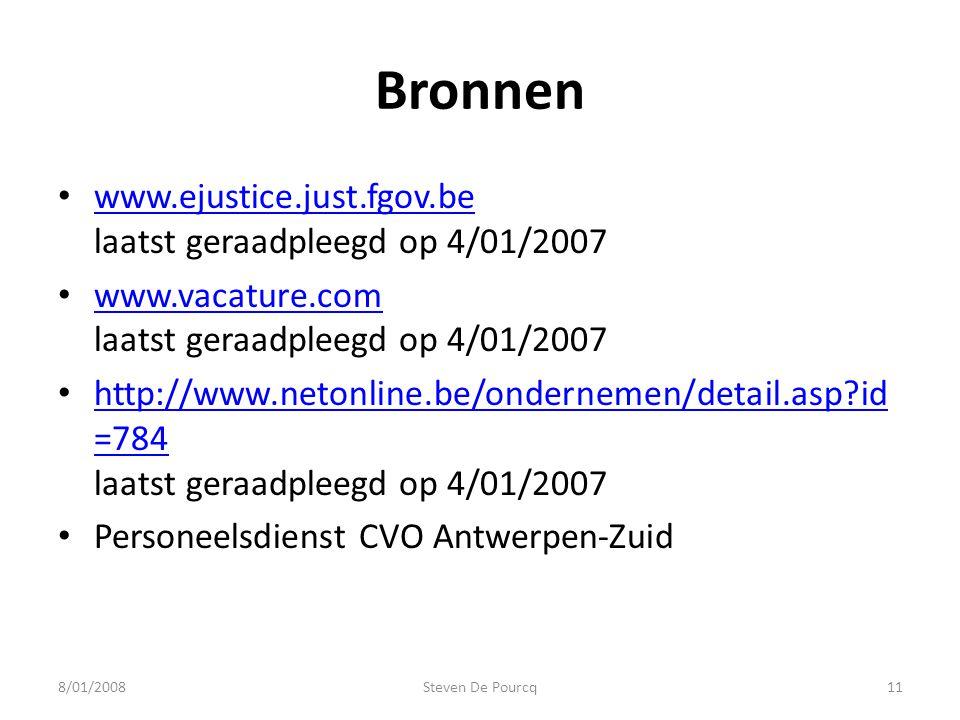 Bronnen • www.ejustice.just.fgov.be laatst geraadpleegd op 4/01/2007 www.ejustice.just.fgov.be • www.vacature.com laatst geraadpleegd op 4/01/2007 www.vacature.com • http://www.netonline.be/ondernemen/detail.asp id =784 laatst geraadpleegd op 4/01/2007 http://www.netonline.be/ondernemen/detail.asp id =784 • Personeelsdienst CVO Antwerpen-Zuid 8/01/200811Steven De Pourcq