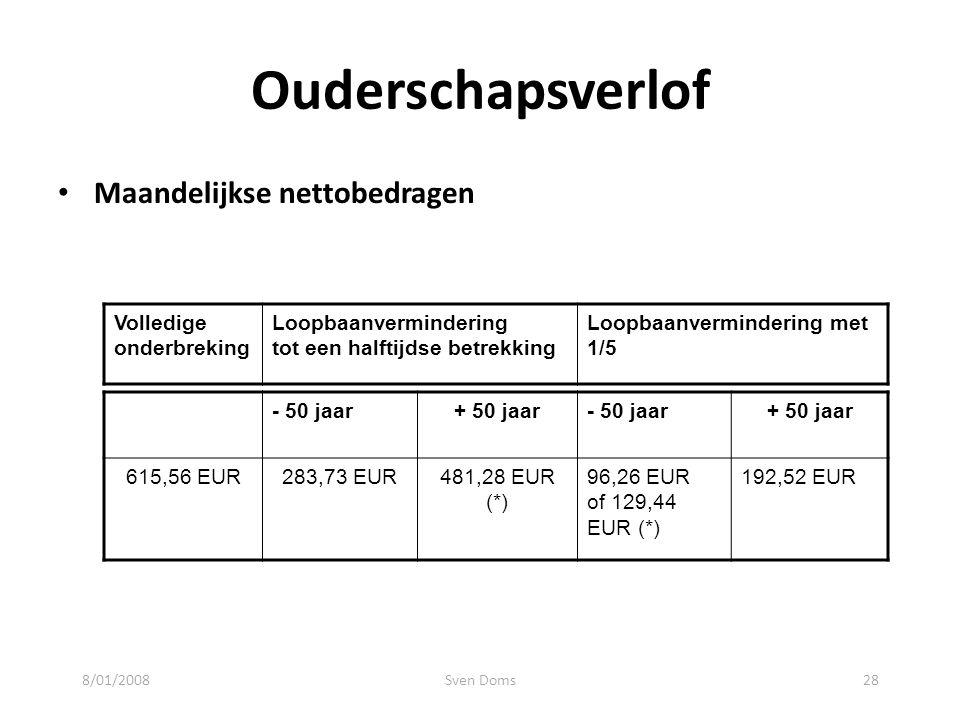 Ouderschapsverlof • Maandelijkse nettobedragen - 50 jaar+ 50 jaar- 50 jaar+ 50 jaar 615,56 EUR283,73 EUR481,28 EUR (*) 96,26 EUR of 129,44 EUR (*) 192,52 EUR Volledige onderbreking Loopbaanvermindering tot een halftijdse betrekking Loopbaanvermindering met 1/5 8/01/200828Sven Doms