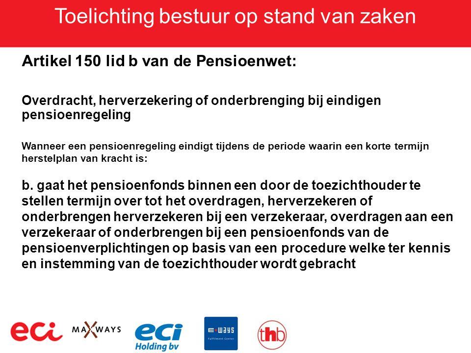 Toelichting bestuur op stand van zaken Artikel 150 lid b van de Pensioenwet: Overdracht, herverzekering of onderbrenging bij eindigen pensioenregeling