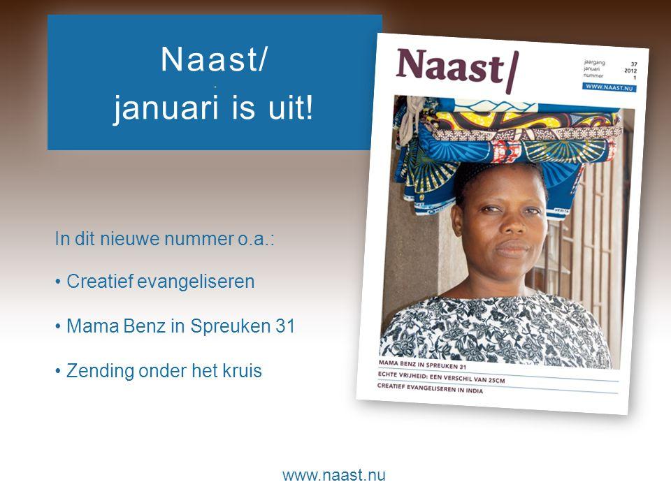 www.naast.nu.. Naast/ januari is uit! In dit nieuwe nummer o.a.: • Creatief evangeliseren • Mama Benz in Spreuken 31 • Zending onder het kruis