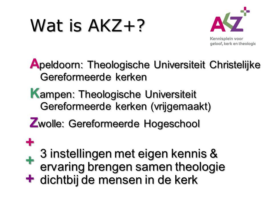 Wat is AKZ+? A peldoorn: Theologische Universiteit Christelijke Gereformeerde kerken K ampen: Theologische Universiteit Gereformeerde kerken (vrijgema