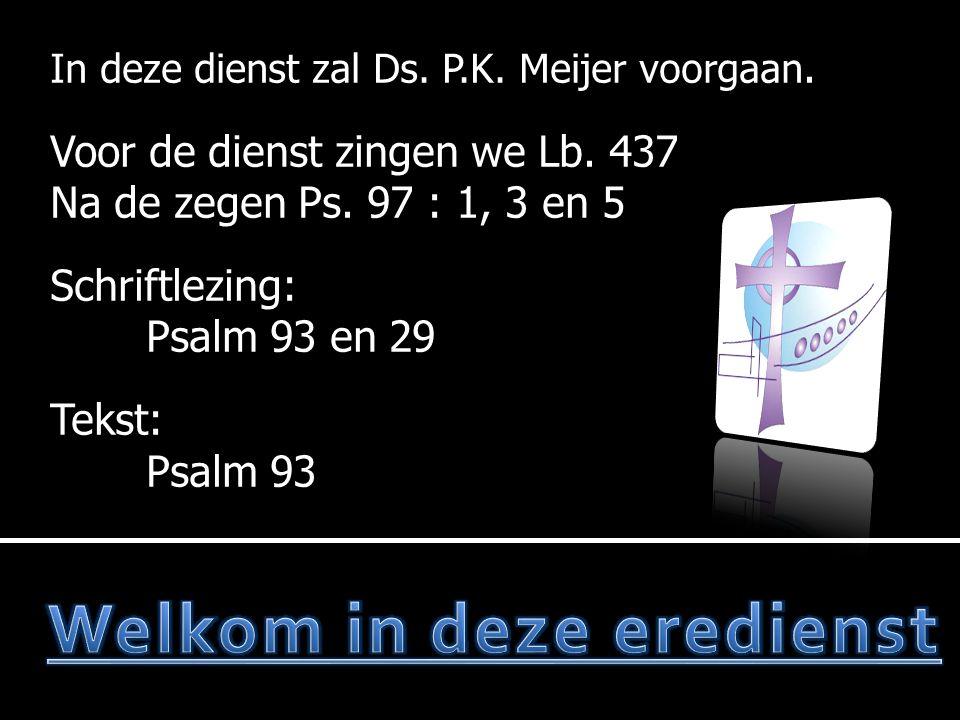 In deze dienst zal Ds.P.K. Meijer voorgaan. Voor de dienst zingen we Lb.