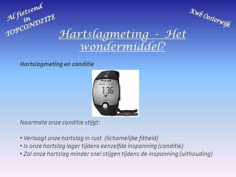 Hartslagmeting - Het wondermiddel? Hartslagmeting en conditie Naarmate onze conditie stijgt: • Verlaagt onze hartslag in rust (lichamelijke fitheid) •