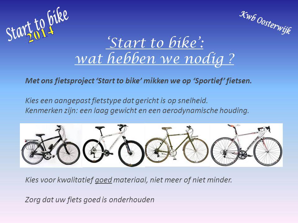 'Start to bike': wat hebben we nodig ? Met ons fietsproject 'Start to bike' mikken we op 'Sportief' fietsen. Kies een aangepast fietstype dat gericht
