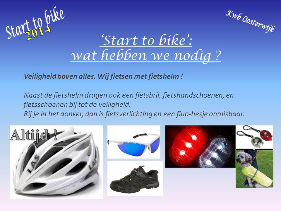 'Start to bike': wat hebben we nodig ? Veiligheid boven alles. Wij fietsen met fietshelm ! Naast de fietshelm dragen ook een fietsbril, fietshandschoe