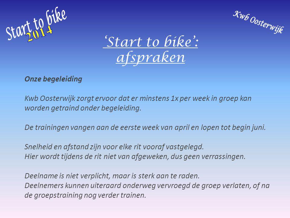 'Start to bike': afspraken Onze begeleiding Kwb Oosterwijk zorgt ervoor dat er minstens 1x per week in groep kan worden getraind onder begeleiding. De