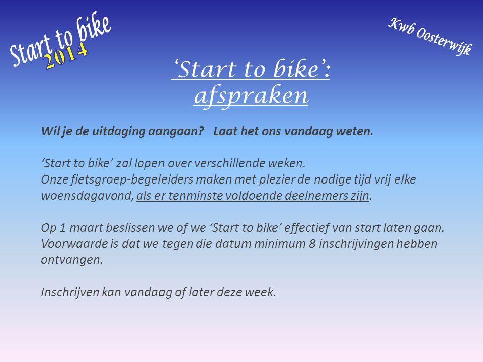 'Start to bike': afspraken Wil je de uitdaging aangaan? Laat het ons vandaag weten. 'Start to bike' zal lopen over verschillende weken. Onze fietsgroe