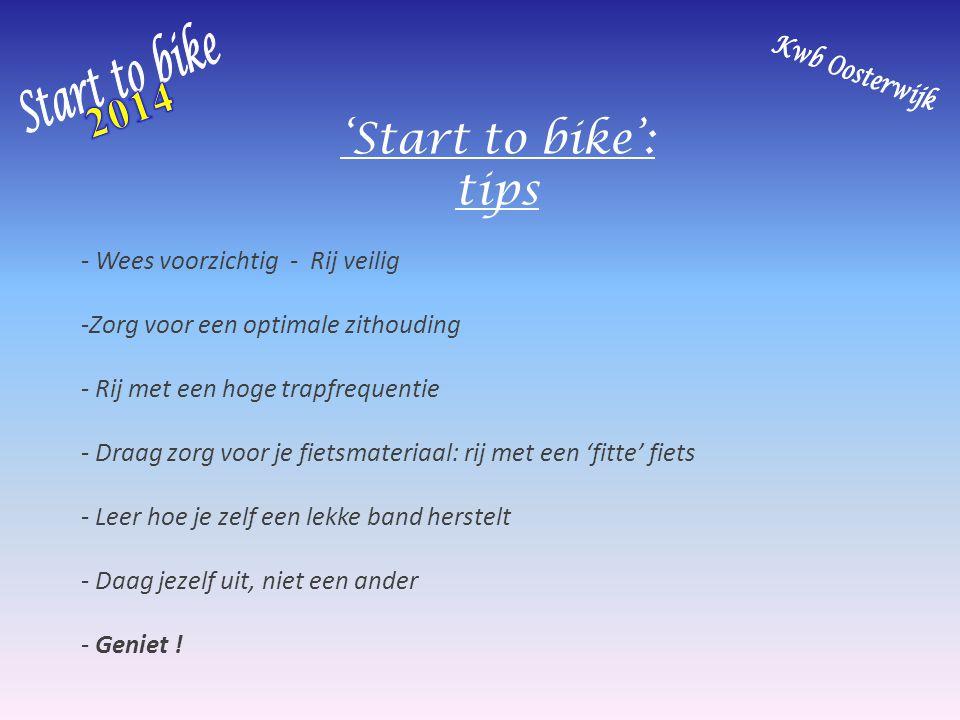 'Start to bike': tips - Wees voorzichtig - Rij veilig -Zorg voor een optimale zithouding - Rij met een hoge trapfrequentie - Draag zorg voor je fietsm