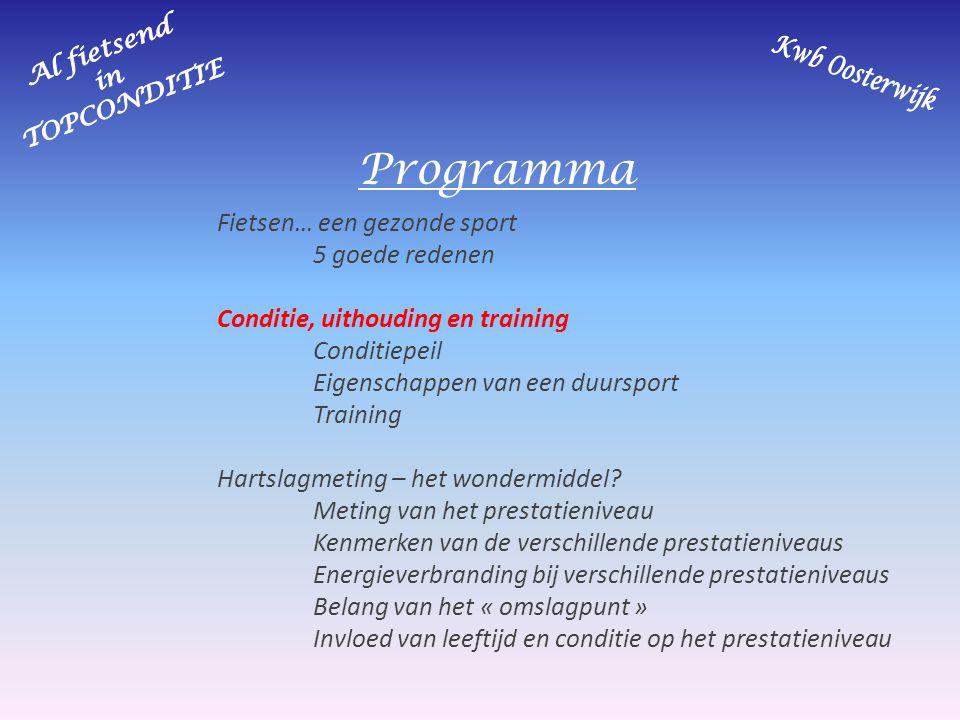 Programma Fietsen… een gezonde sport 5 goede redenen Conditie, uithouding en training Conditiepeil Eigenschappen van een duursport Training Hartslagme