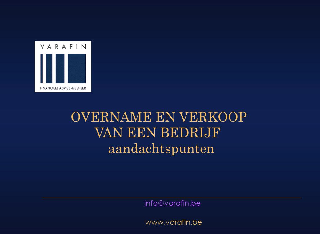 info@varafin.be www.varafin.be OVERNAME EN VERKOOP VAN EEN BEDRIJF aandachtspunten