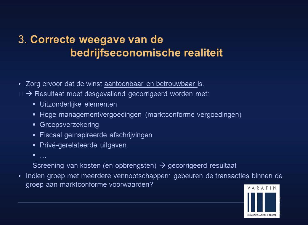 11 3. Correcte weegave van de bedrijfseconomische realiteit •Zorg ervoor dat de winst aantoonbaar en betrouwbaar is.  Resultaat moet desgevallend ge