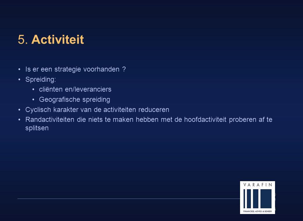 14 5. Activiteit •Is er een strategie voorhanden ? •Spreiding: •cliënten en/leveranciers •Geografische spreiding •Cyclisch karakter van de activiteite