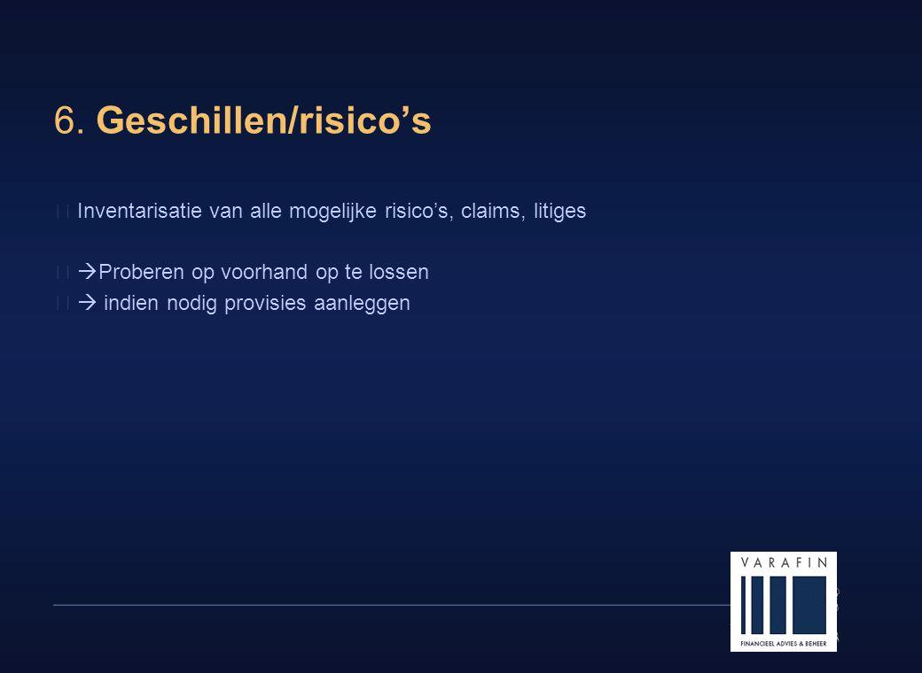 15 6. Geschillen/risico's  Inventarisatie van alle mogelijke risico's, claims, litiges  Proberen op voorhand op te lossen  indien nodig provisies