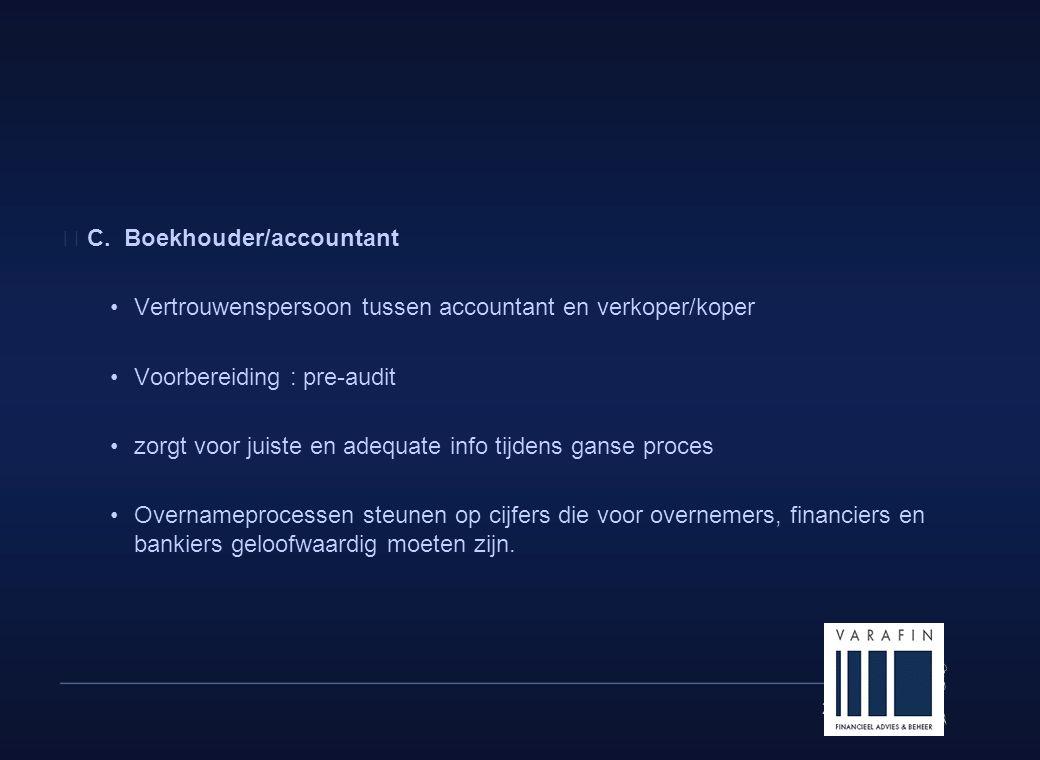 22  C. Boekhouder/accountant •Vertrouwenspersoon tussen accountant en verkoper/koper •Voorbereiding : pre-audit •zorgt voor juiste en adequate info t