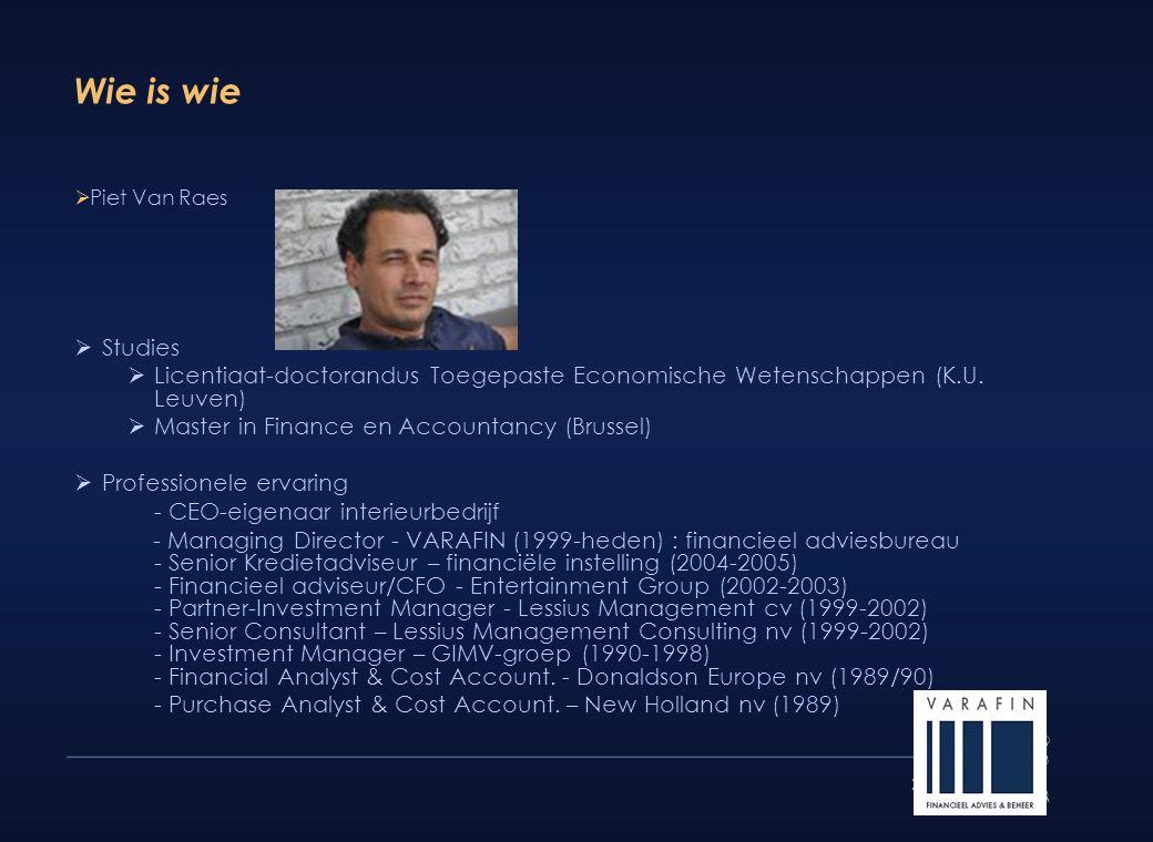 33 Wie is wie  Studies  Licentiaat-doctorandus Toegepaste Economische Wetenschappen (K.U. Leuven)  Master in Finance en Accountancy (Brussel)  Pro