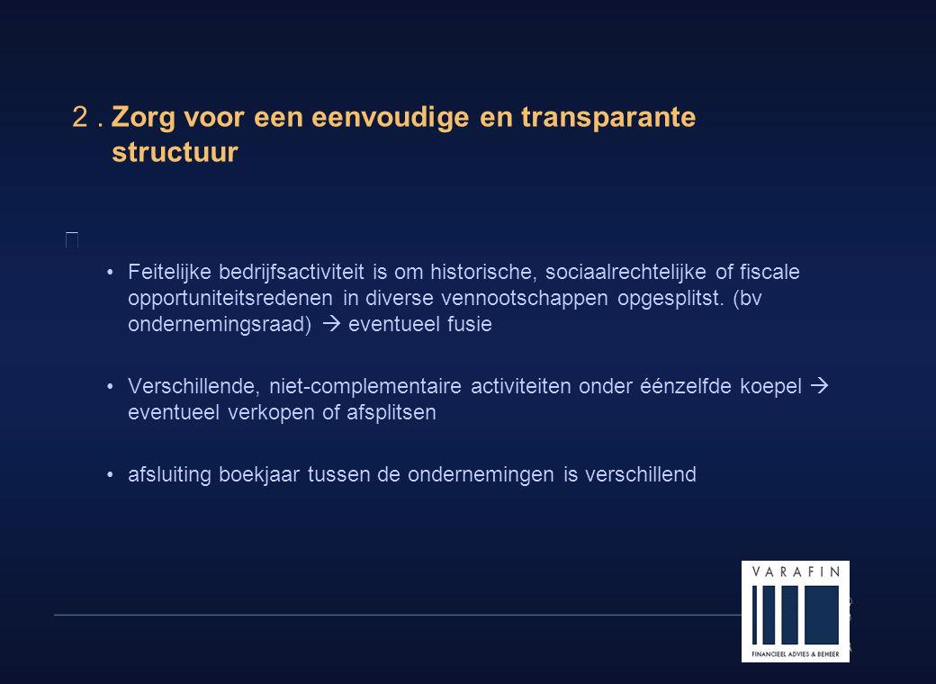 6 2. Zorg voor een eenvoudige en transparante structuur  •Feitelijke bedrijfsactiviteit is om historische, sociaalrechtelijke of fiscale opportunitei