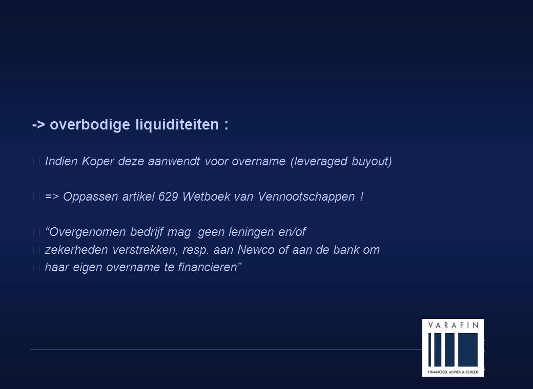 8 -> overbodige liquiditeiten :  Indien Koper deze aanwendt voor overname (leveraged buyout)  => Oppassen artikel 629 Wetboek van Vennootschappen .