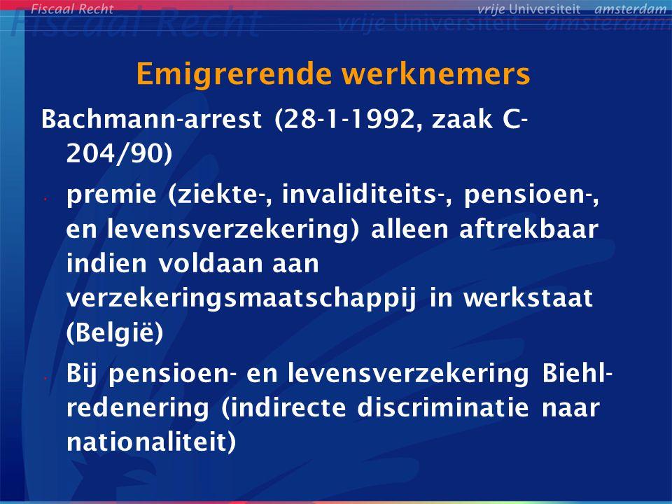 Emigrerende werknemers Vervolg Bachmann-arrest • Ziekte- en invaliditeitsverzekering belemmering (Gebhard-arrest, 30-11- 1995, zaak C-55/94) • Rechtvaardigingsgrond -> coherentie -> geen rekening gehouden met belastingverdrag -> wel in Wielockx-arrest (11-8-1995, zaak C-80/94)