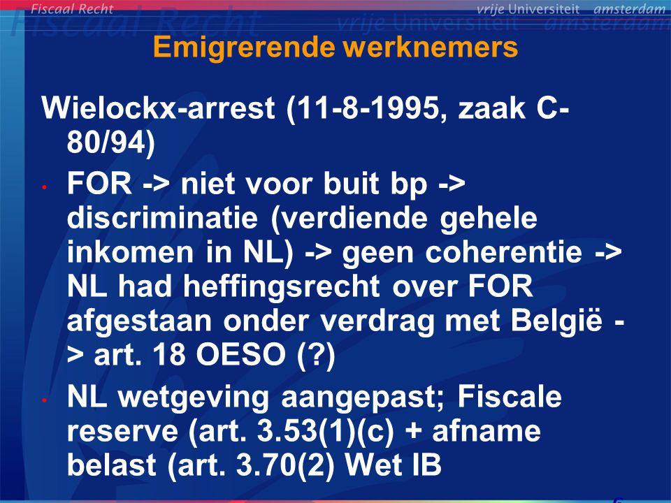 Emigrerende werknemers Emigratieheffingen: • Commissie/België-arrest (5-7-2007, zaak C- 522/04) -> bij emigratie werd fictieve afkoop geconstateerd (directe afrekening) + premies levensverzekering/pensioen betaald aan in België gevestigde verzekerraars -> onder meer niet in overeenstemming met art.