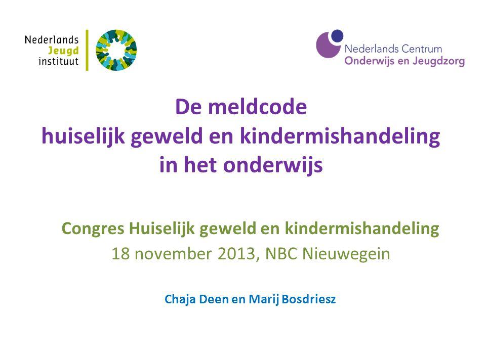 De meldcode huiselijk geweld en kindermishandeling in het onderwijs Congres Huiselijk geweld en kindermishandeling 18 november 2013, NBC Nieuwegein Ch