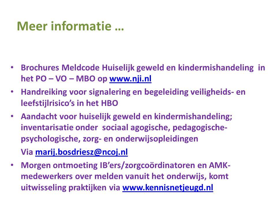 Meer informatie … • Brochures Meldcode Huiselijk geweld en kindermishandeling in het PO – VO – MBO op www.nji.nlwww.nji.nl • Handreiking voor signaler