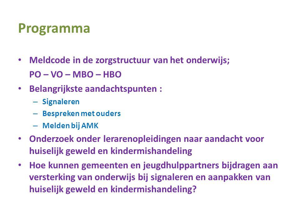 Programma • Meldcode in de zorgstructuur van het onderwijs; PO – VO – MBO – HBO • Belangrijkste aandachtspunten : – Signaleren – Bespreken met ouders