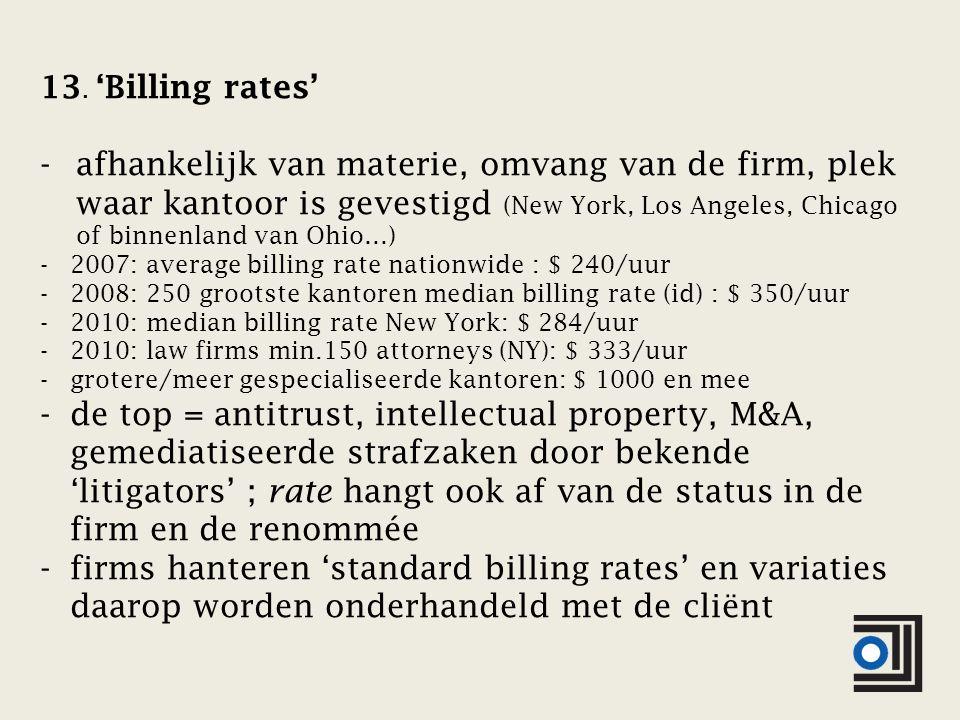 13. 'Billing rates' -afhankelijk van materie, omvang van de firm, plek waar kantoor is gevestigd (New York, Los Angeles, Chicago of binnenland van Ohi