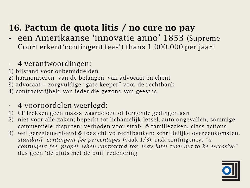16. Pactum de quota litis / no cure no pay -een Amerikaanse 'innovatie anno' 1853 (Supreme Court erkent'contingent fees') thans 1.000.000 per jaar! -4