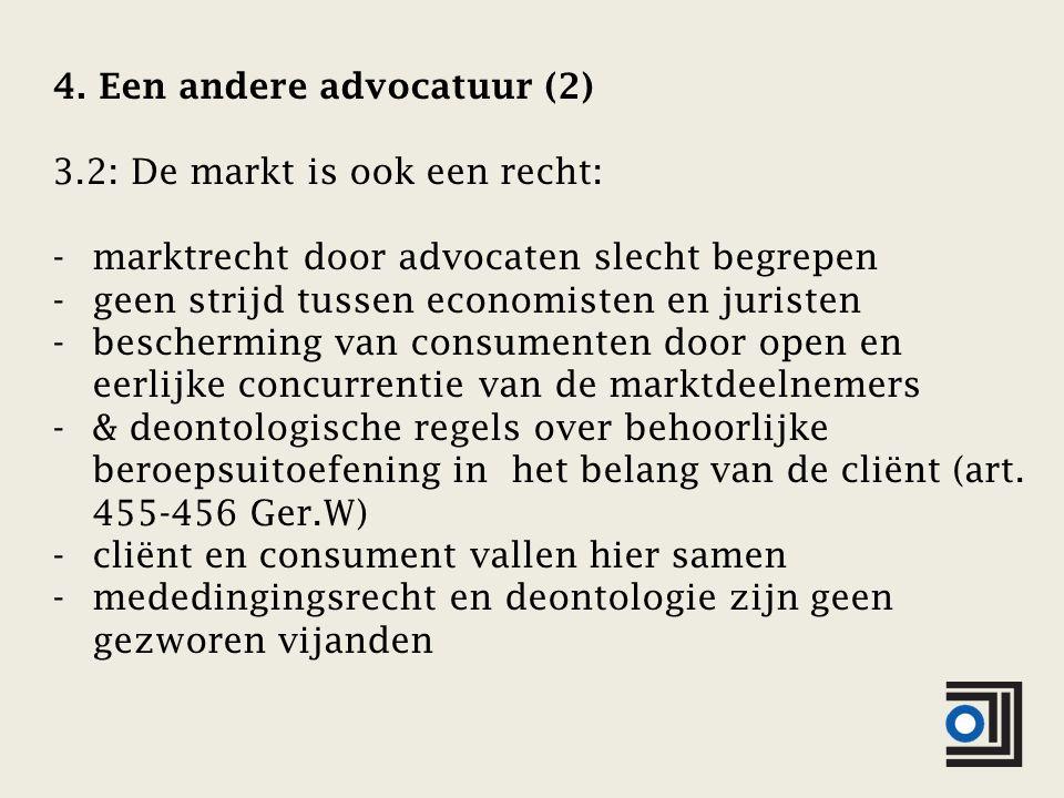 4. Een andere advocatuur (2) 3.2: De markt is ook een recht: -marktrecht door advocaten slecht begrepen -geen strijd tussen economisten en juristen -b