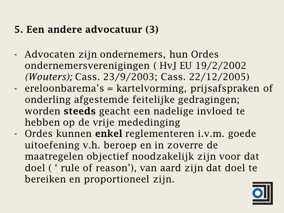 5. Een andere advocatuur (3) -Advocaten zijn ondernemers, hun Ordes ondernemersverenigingen ( HvJ EU 19/2/2002 (Wouters); Cass. 23/9/2003; Cass. 22/12