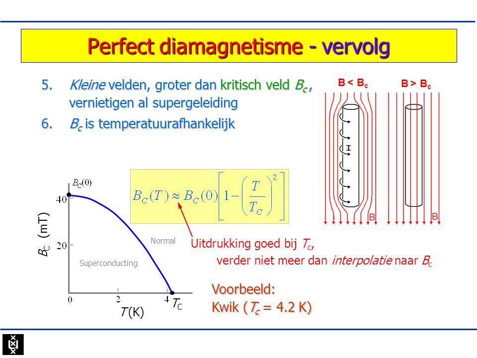 5. Kleine velden, groter dan kritisch veld B c, vernietigen al supergeleiding vernietigen al supergeleiding Perfect diamagnetisme - vervolg Voorbeeld: