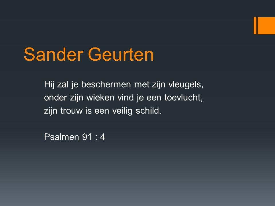 Sander Geurten Hij zal je beschermen met zijn vleugels, onder zijn wieken vind je een toevlucht, zijn trouw is een veilig schild.