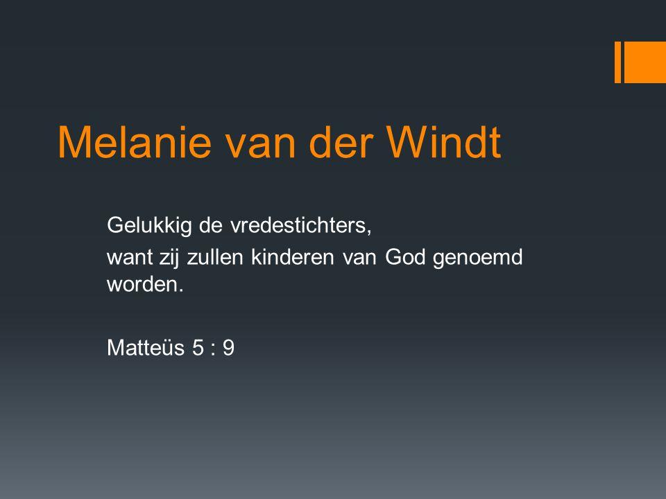 Melanie van der Windt Gelukkig de vredestichters, want zij zullen kinderen van God genoemd worden.