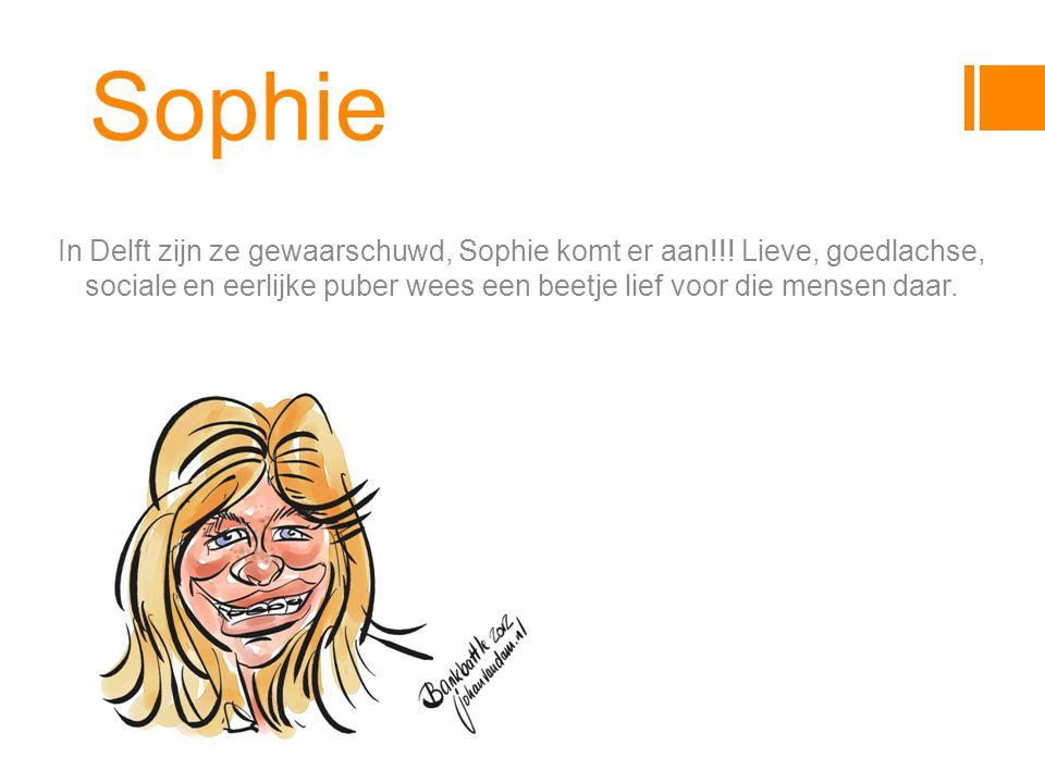 Sophie In Delft zijn ze gewaarschuwd, Sophie komt er aan!!.