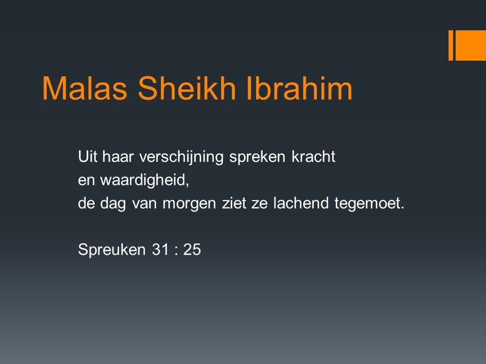 Malas Sheikh Ibrahim Uit haar verschijning spreken kracht en waardigheid, de dag van morgen ziet ze lachend tegemoet.