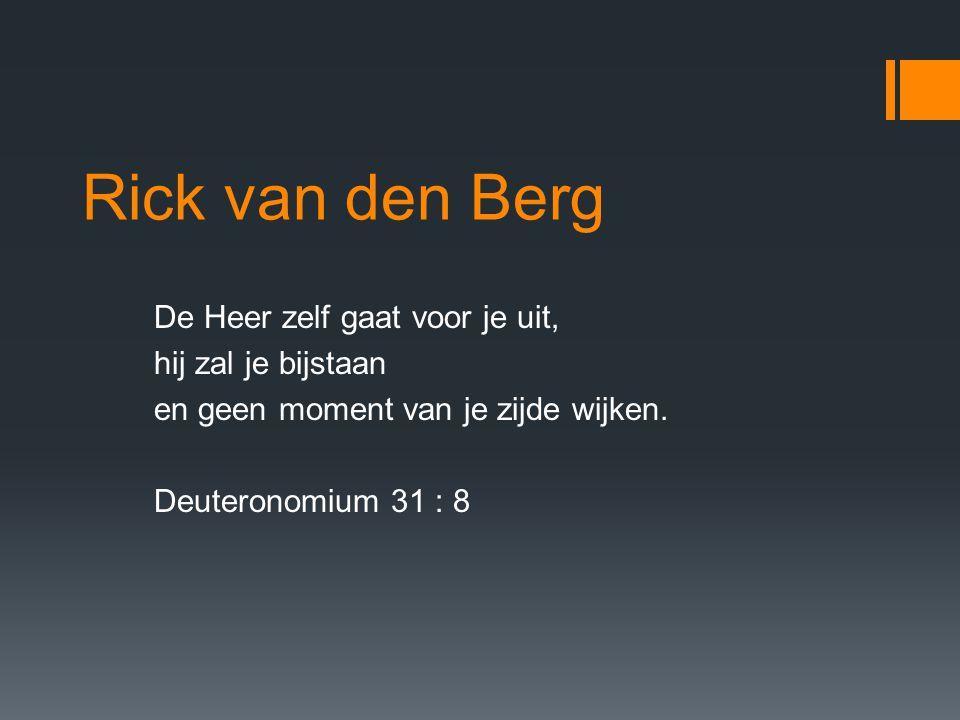 Rick van den Berg De Heer zelf gaat voor je uit, hij zal je bijstaan en geen moment van je zijde wijken.