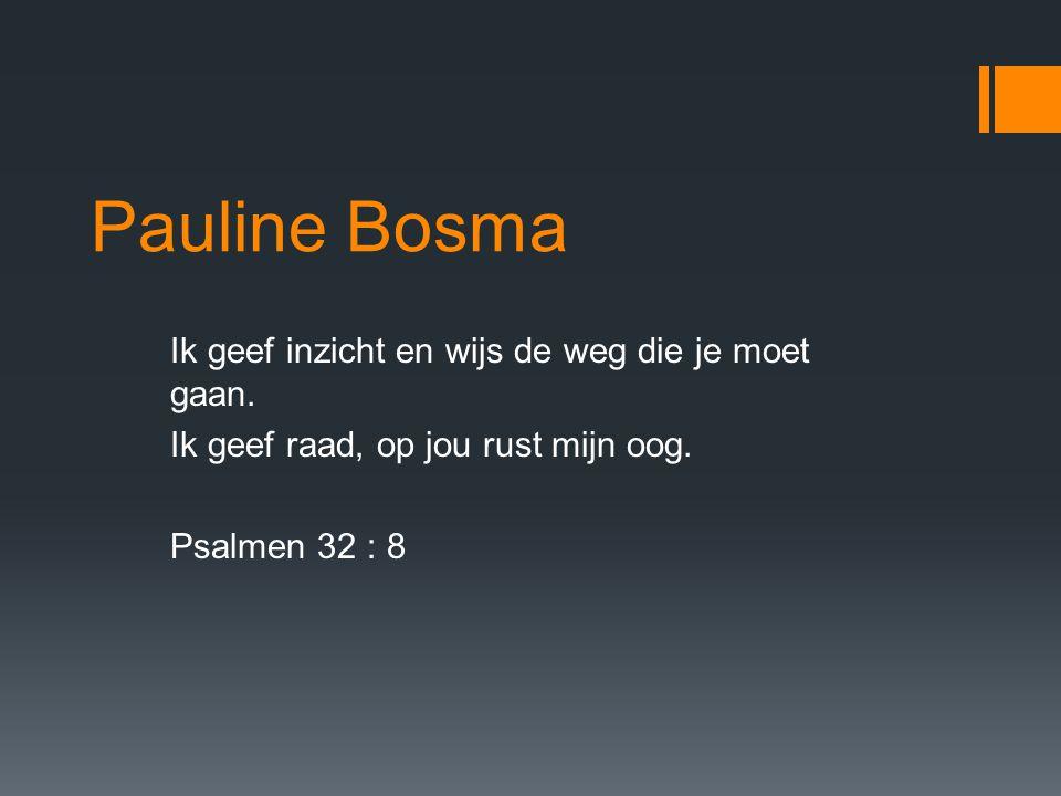 Pauline Bosma Ik geef inzicht en wijs de weg die je moet gaan.