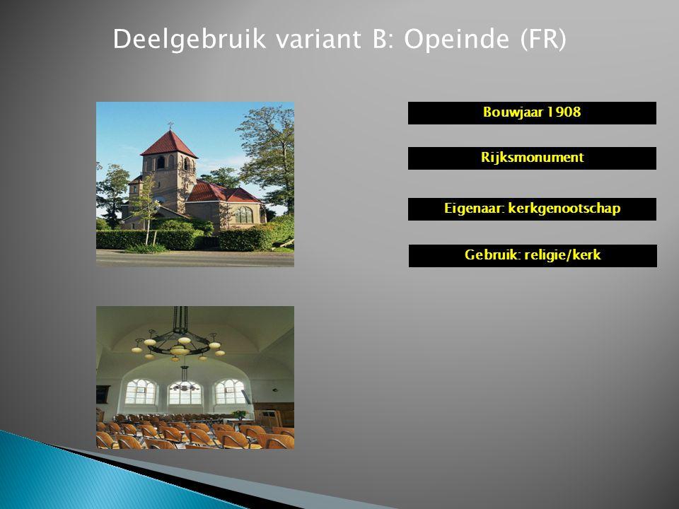 Deelgebruik variant B: Opeinde (FR) Bouwjaar 1908 Rijksmonument Eigenaar: kerkgenootschap Gebruik: religie/kerk