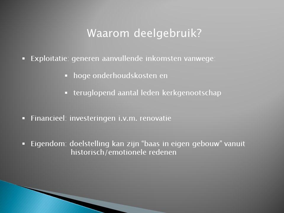Deelgebruik variant B: ook exploitant  Marktkennis  Actieve marktbewerking (website voldoende?)  Creativiteit (onderscheidend vermogen)  Flexibiliteit  Draagvlak achterban  Fiscale en juridische kennis