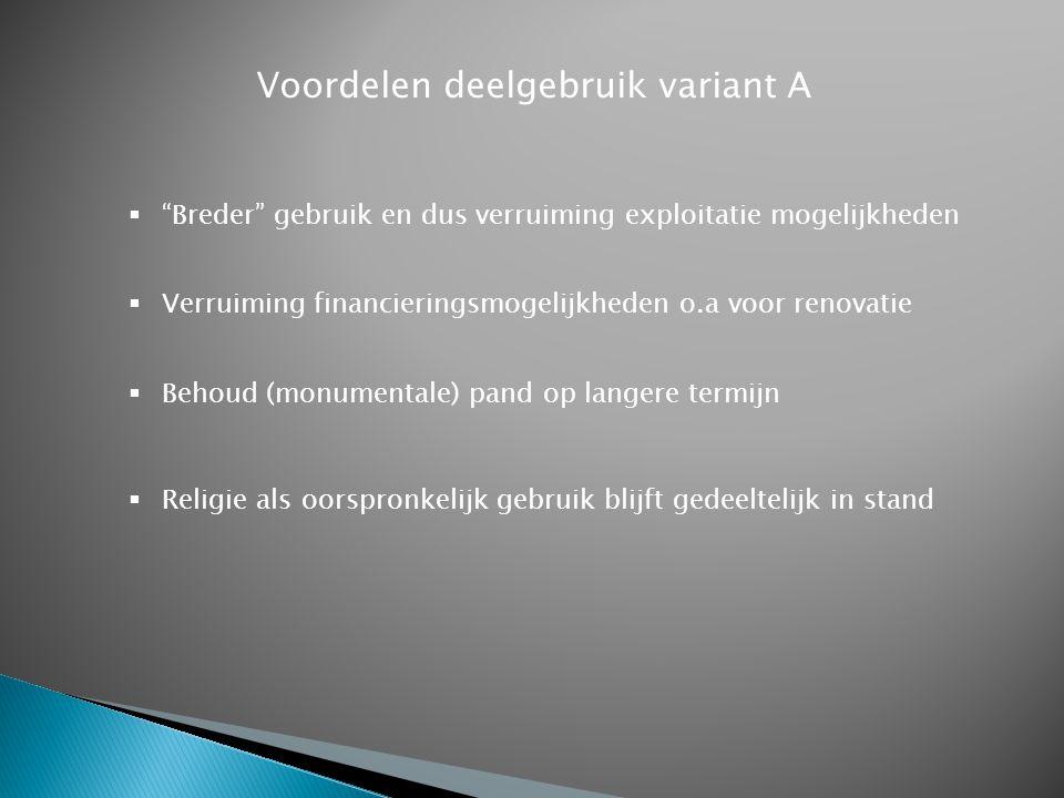  Extra inkomsten (bijdrage onderhoud)  Eigendom blijft bij oorspronkelijke eigenaar  Religie als oorspronkelijk gebruik blijft maximaal in stand Voordelen deelgebruik variant B  Bredere integratie in lokale samenleving