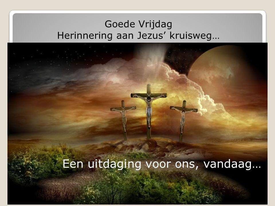 Goede Vrijdag: herdenking van Jezus' kruisweg Een uitdaging voor ons, vandaag… Goede Vrijdag Herinnering aan Jezus' kruisweg…