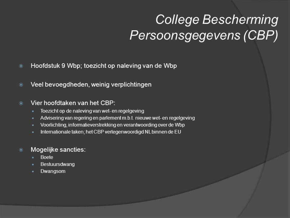 College Bescherming Persoonsgegevens (CBP)  Hoofdstuk 9 Wbp; toezicht op naleving van de Wbp  Veel bevoegdheden, weinig verplichtingen  Vier hoofdt