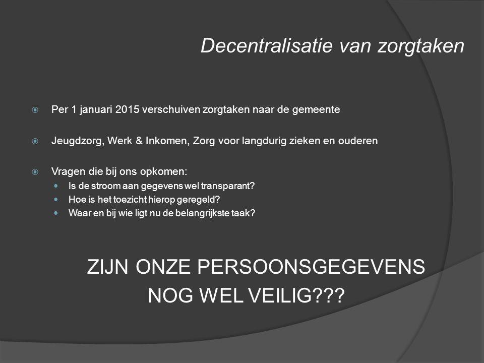 Decentralisatie van zorgtaken  Per 1 januari 2015 verschuiven zorgtaken naar de gemeente  Jeugdzorg, Werk & Inkomen, Zorg voor langdurig zieken en o