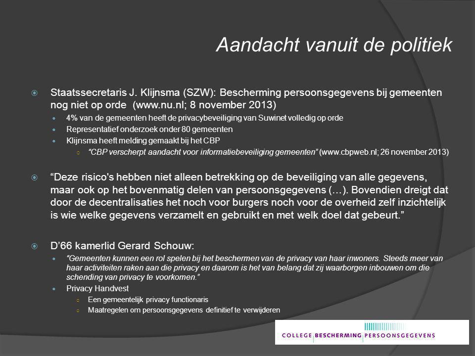 Aandacht vanuit de politiek  Staatssecretaris J. Klijnsma (SZW): Bescherming persoonsgegevens bij gemeenten nog niet op orde (www.nu.nl; 8 november 2